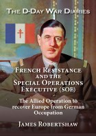 D-Day War Diaries French Resistence and the Special Operations Executive