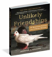 Unlikely Friendships: 47 Remarkable Stories From the Animal Kingdom Book