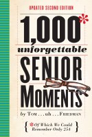 1,000 Unforgettable Senior Moments: Of Which We Could Remember Only 246 Book
