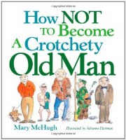 How Not To Become a Crotchety Old Man Book