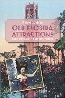 A New Guide to Old Florida Attractions Book