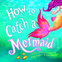 How to Catch a Mermaid Children's Book