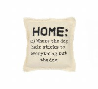 """10"""" Square White Home Is Where The Dog Hair Sticks Pillow"""