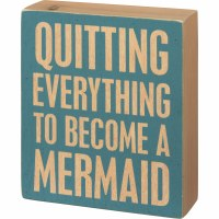 "6"" x 5"" Quit To Become Mermaid Wooden Plaque"