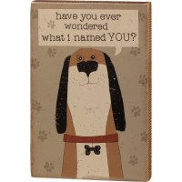 """9"""" x 6"""" Brown Dog What I Named You Wood Block Wall Plaque"""