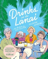 Drinks on the Lanai: Cocktails, Mocktails, and Cheesecake Inspired By The Golden Girls