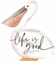 "8"" Life Is Good Pelican Shaped Wall Plaque"