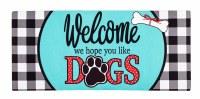 "10"" x 22"" Welcome We Hope You Like Dogs Sassafras Doormat"