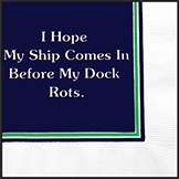 "5"" Square I Hope My Ship Comes In Before My Dock Rots Beverage Napkins"