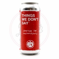 Things We Don't Say - 16oz Can