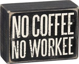 Wood Box Sign- No Coffee, No Workee