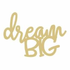"Dream Big MDF Cut Out- 12"""