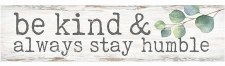 Skinny & Small Wood Sign- Be Kind, Always Stay Humble