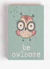 Wood Block Sign, Small- Be Owlsome