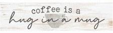 Skinny & Small Wood Sign- Coffee Is A Hug in a Mug