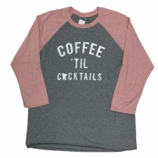 Coffee Til Cocktails Raglan T- X-Large
