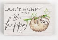 Wood Block Sign, Small- Don't Hurry, Be Happy