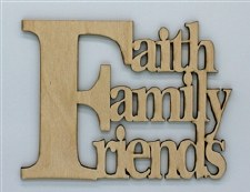 Wood Quote- Faith Family Friends