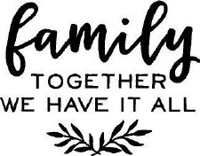 """""""Family, Together We Have It All"""" Vinyl"""