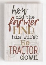 Wood Block Sign, Small- How did the Farmer...