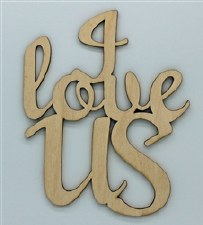 Wood Quote- I Love Us