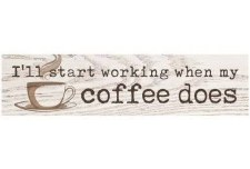 Skinny & Small Wood Sign- I'll Start Working When My Coffee Does