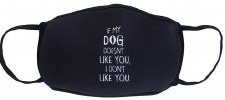 Face Mask- If My Dog Doesn't Like You
