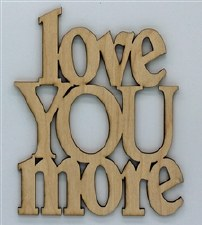 Wood Quote- Love You More