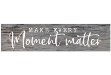 Skinny & Small Wood Sign- Make Every Moment Matter