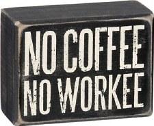 Wood Box Sign- No Coffee, No Workee