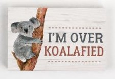 Wood Block Sign, Small- Over Koalafied