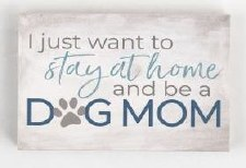 Wood Block Sign, Small- Stay at Home Dog Mom