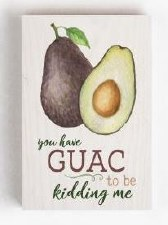 Wood Block Sign, Small- You Have Guac