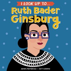 I Look Up to ... Ruth Bader Ginsburg