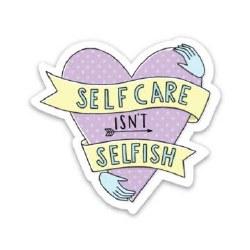 Self Care Isn't Selfish Sticke