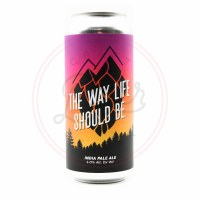 Way Life Should Be - 16oz Can