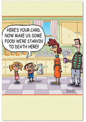 Mother's Day - Starving To Death Greeting Card