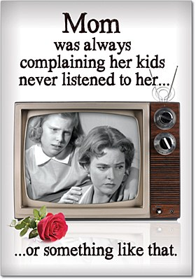 Mother's Day - Kids Never Listen Greeting Card