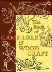 The Book of Camp-Lore & Wood Craft