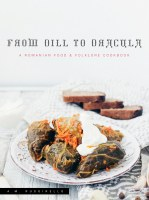 From Dill to Dracula a Romanian Food and Folklore Cookbook