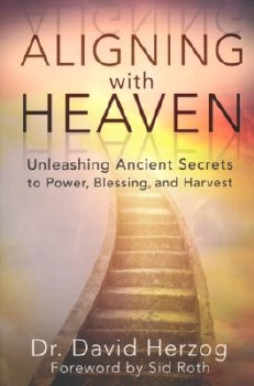 Aligning with Heaven: Unleashing Ancient Secrets by David Herzog