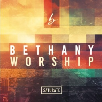 Bethany Worship: Saturate