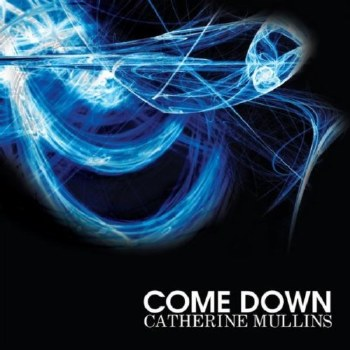 Come Down by Catherine Mullins