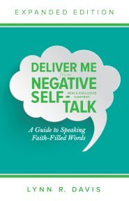 Deliver Me from Negative Self-Talk, Expanded Edition: A Guide to Speaking Faith-Filled Words by Lynn Davis