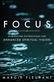 Focus: Eliminating Distractions for Enhanced Spiritual Vision by Margie Fluerant