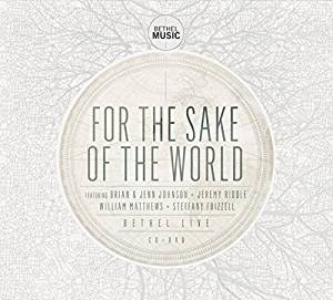 For the Sake of the World by Bethel Live