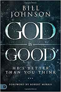 God is Good: He's Better Than You Think by Bill Johnson