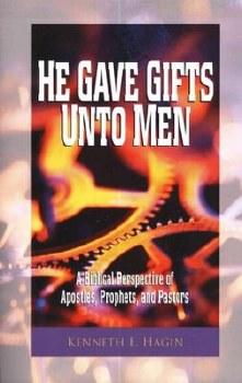 He Gave Gifts Unto Men by Kenneth Hagin