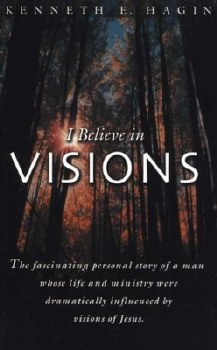 I Believe in Visions by Kenneth Hagin