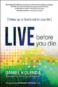 Live Before You Die: Wake Up to God's Will for Your Life by Daniel Kolenda